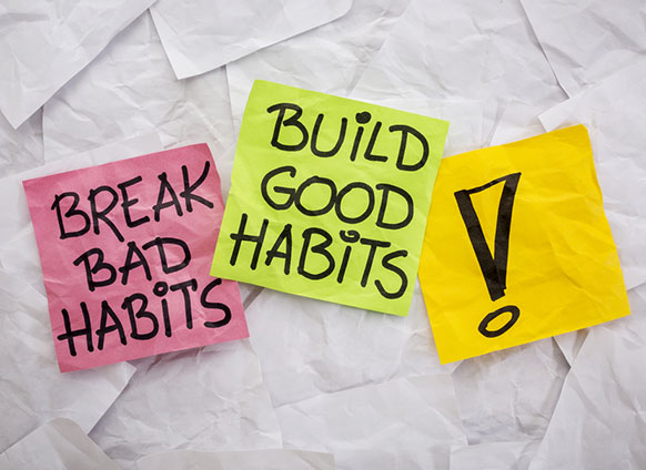 Break bad habits, build good habits.